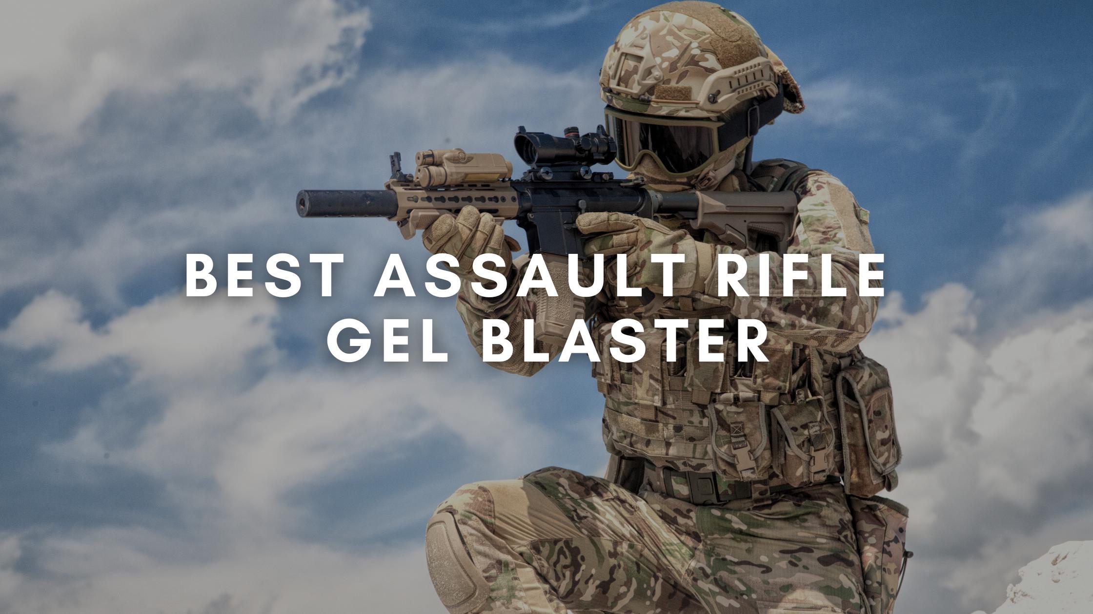 Best Assault Rifle Gel Blaster